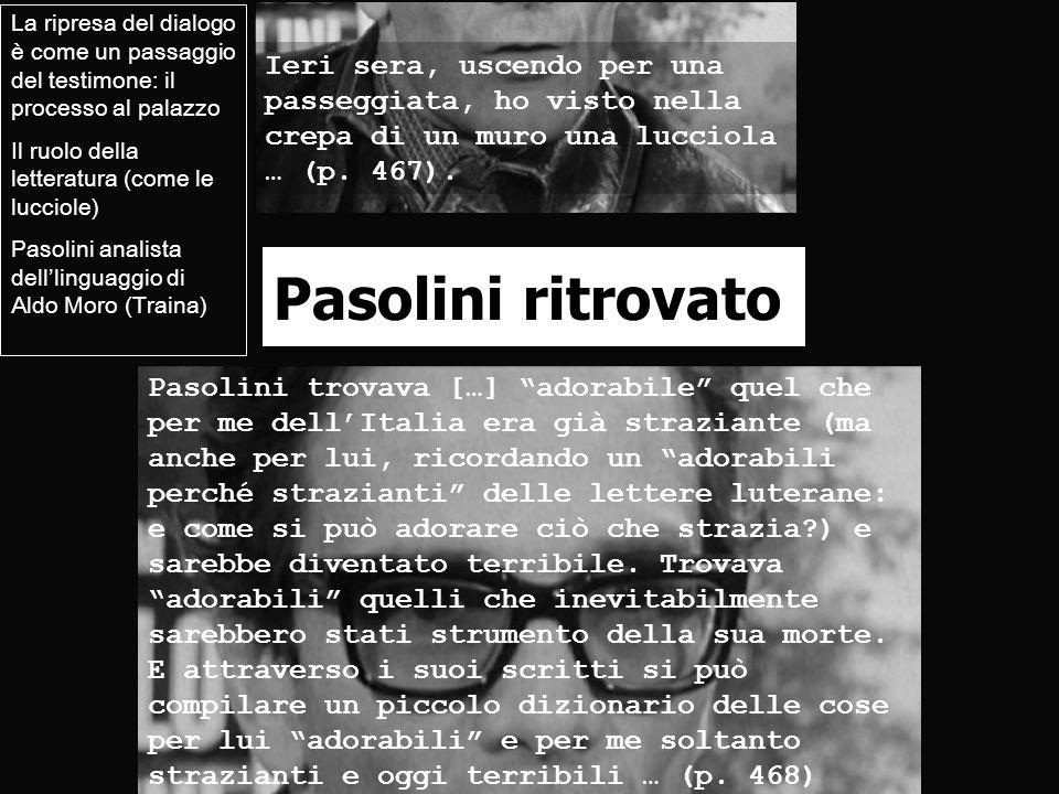Pasolini ritrovato Pasolini trovava […] adorabile quel che per me dellItalia era già straziante (ma anche per lui, ricordando un adorabili perché stra