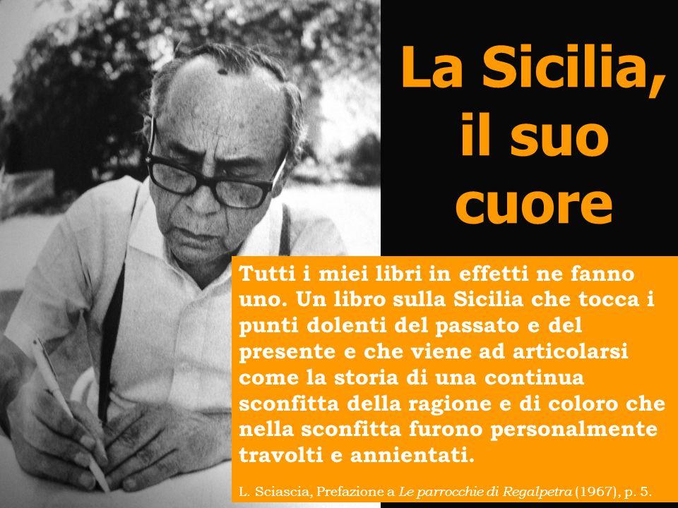 La Sicilia, il suo cuore Tutti i miei libri in effetti ne fanno uno. Un libro sulla Sicilia che tocca i punti dolenti del passato e del presente e che