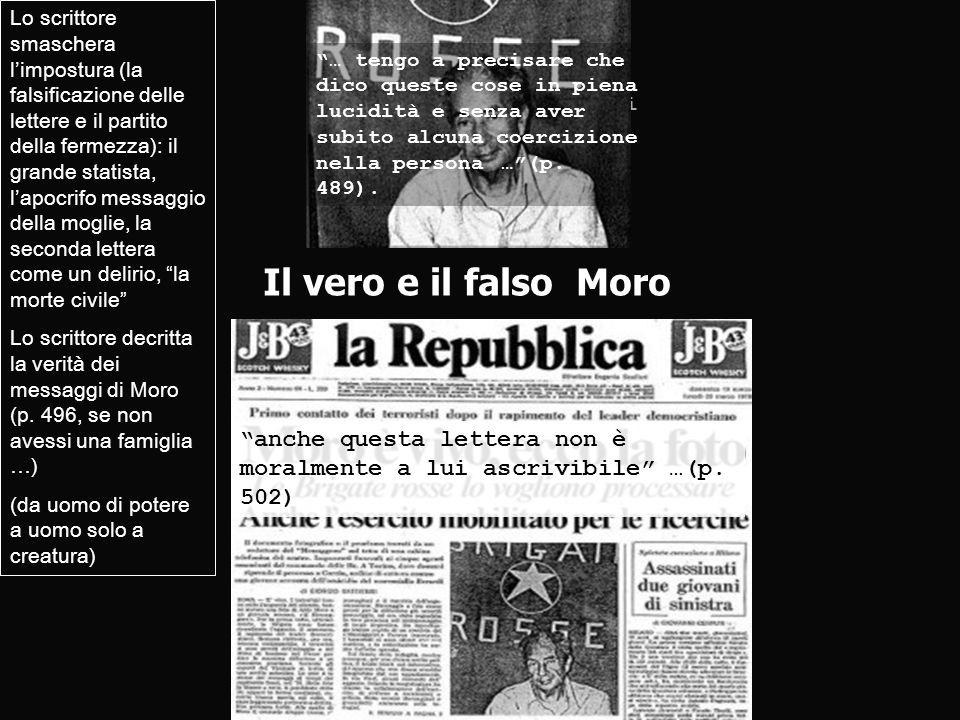 … nellaffaire Moro si presentava la necessità di una duplice immdesimazione con le Brigate Rosse … e con moro, prigioniero che mandava dalla prigione