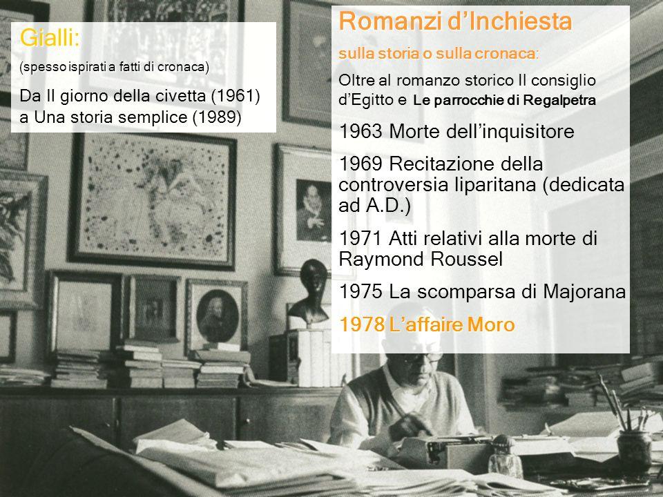 Gialli: (spesso ispirati a fatti di cronaca) Da Il giorno della civetta (1961) a Una storia semplice (1989) Romanzi dInchiesta sulla storia o sulla cr
