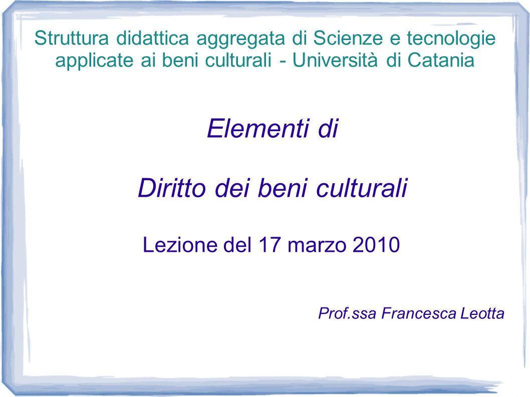 Struttura didattica aggregata di Scienze e tecnologie applicate ai beni culturali - Università di Catania Elementi di Diritto dei beni culturali Lezio