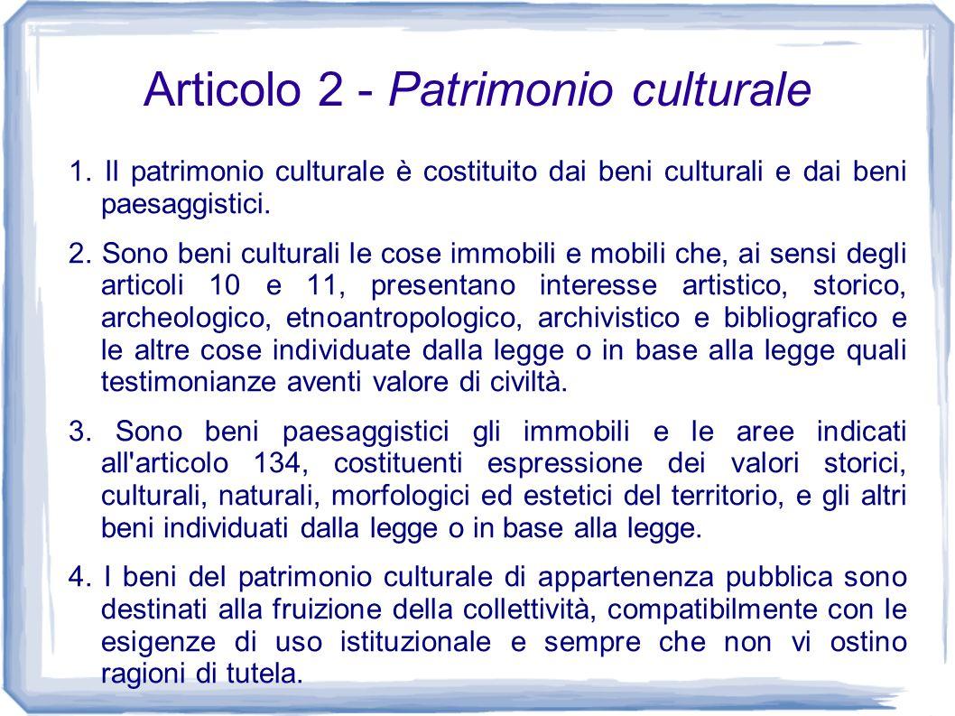 Articolo 2 - Patrimonio culturale 1. Il patrimonio culturale è costituito dai beni culturali e dai beni paesaggistici. 2. Sono beni culturali le cose