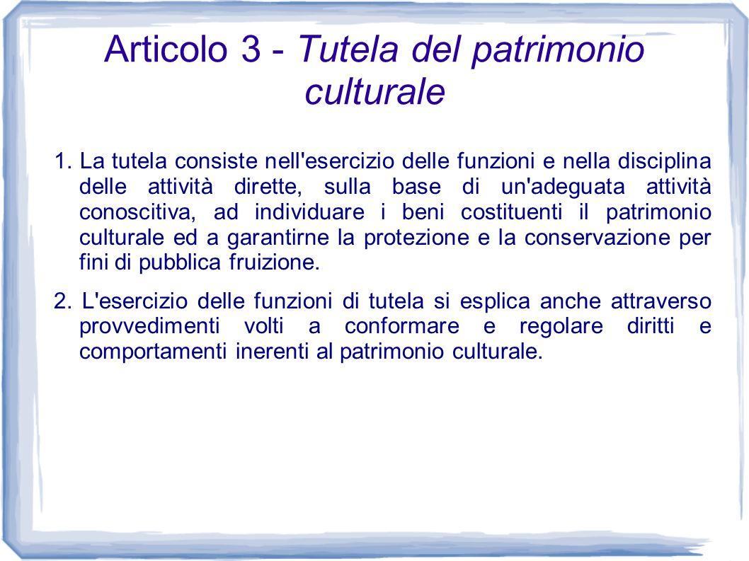 Articolo 3 - Tutela del patrimonio culturale 1. La tutela consiste nell'esercizio delle funzioni e nella disciplina delle attività dirette, sulla base