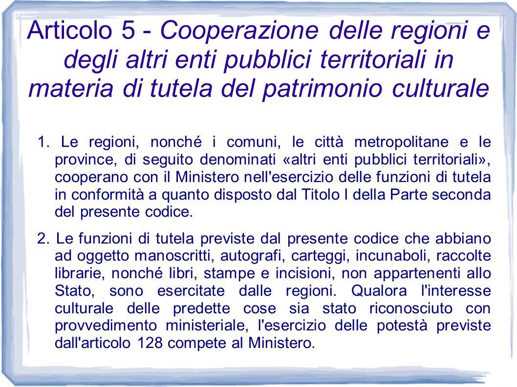 Articolo 5 - Cooperazione delle regioni e degli altri enti pubblici territoriali in materia di tutela del patrimonio culturale 1. Le regioni, nonché i