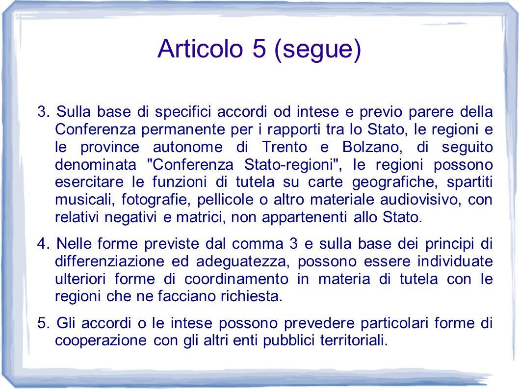 Articolo 5 (segue) 3. Sulla base di specifici accordi od intese e previo parere della Conferenza permanente per i rapporti tra lo Stato, le regioni e