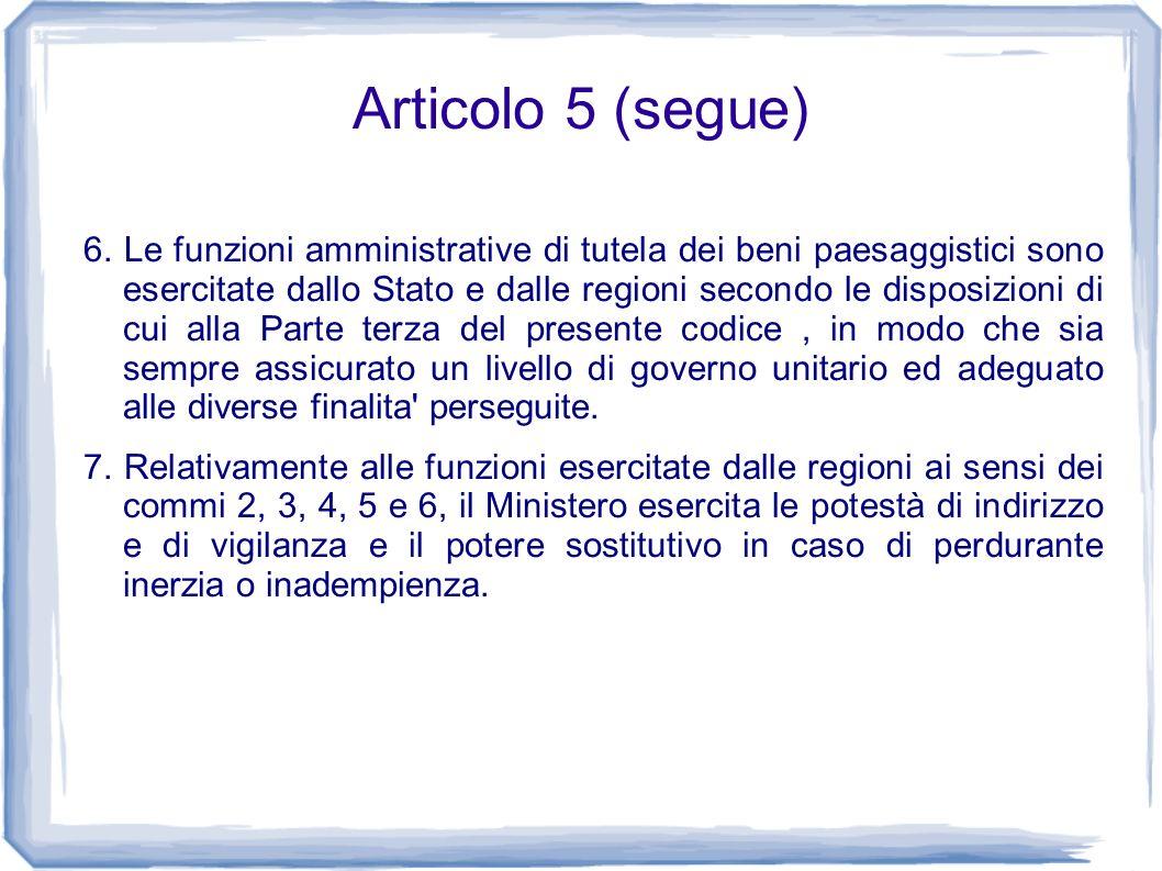 Articolo 5 (segue) 6. Le funzioni amministrative di tutela dei beni paesaggistici sono esercitate dallo Stato e dalle regioni secondo le disposizioni