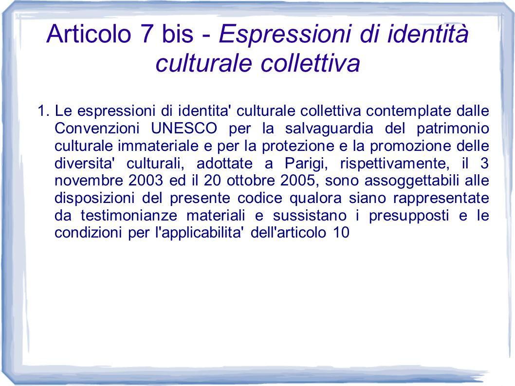 Articolo 7 bis - Espressioni di identità culturale collettiva 1. Le espressioni di identita' culturale collettiva contemplate dalle Convenzioni UNESCO