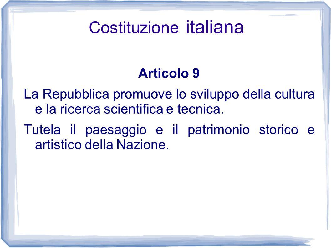 Costituzione italiana Articolo 9 La Repubblica promuove lo sviluppo della cultura e la ricerca scientifica e tecnica. Tutela il paesaggio e il patrimo