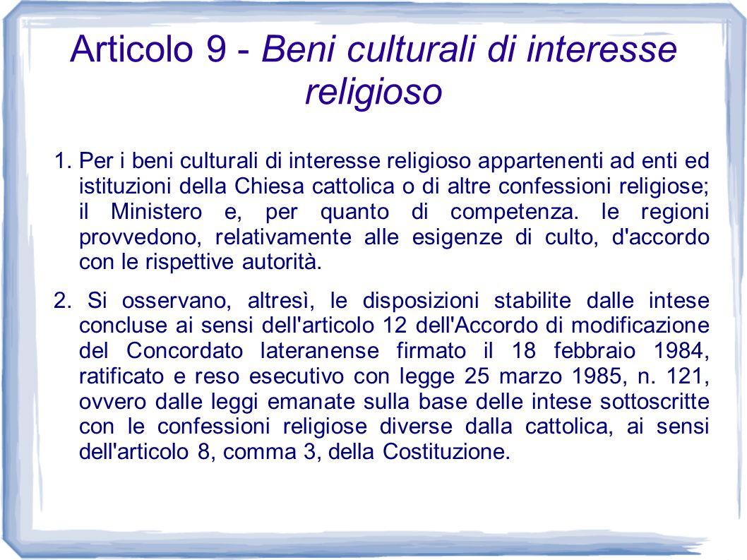 Articolo 9 - Beni culturali di interesse religioso 1. Per i beni culturali di interesse religioso appartenenti ad enti ed istituzioni della Chiesa cat