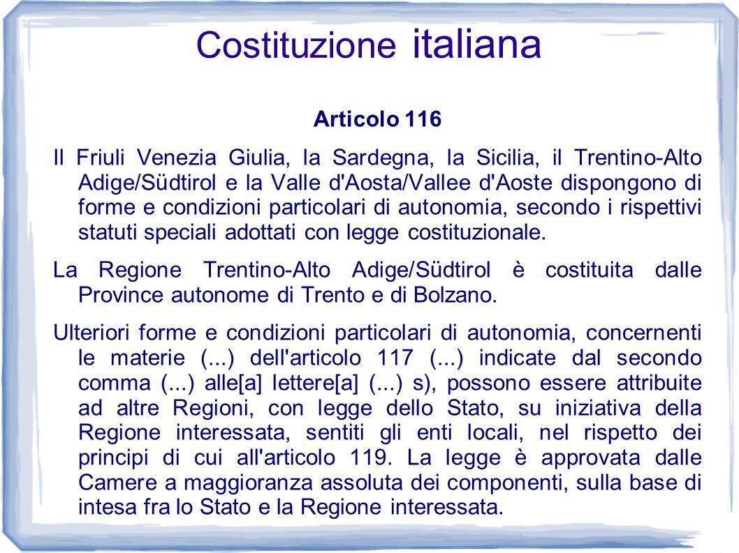 Costituzione italiana Articolo 116 Il Friuli Venezia Giulia, la Sardegna, la Sicilia, il Trentino-Alto Adige/Südtirol e la Valle d'Aosta/Vallee d'Aost
