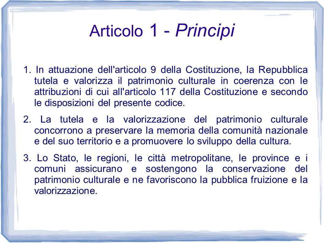 Articolo 1 - Principi 1. In attuazione dell'articolo 9 della Costituzione, la Repubblica tutela e valorizza il patrimonio culturale in coerenza con le
