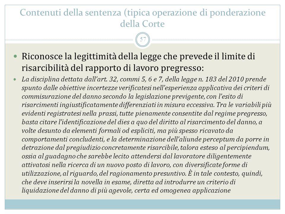 Contenuti della sentenza (tipica operazione di ponderazione della Corte Riconosce la legittimità della legge che prevede il limite di risarcibilità del rapporto di lavoro pregresso: La disciplina dettata dallart.