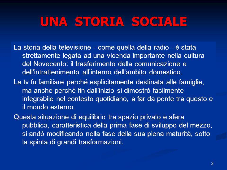 2 UNA STORIA SOCIALE La storia della televisione - come quella della radio - è stata strettamente legata ad una vicenda importante nella cultura del N