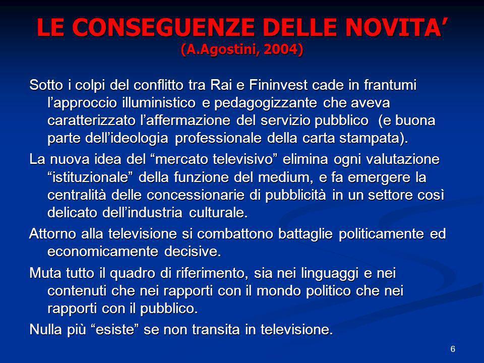 6 LE CONSEGUENZE DELLE NOVITA (A.Agostini, 2004) Sotto i colpi del conflitto tra Rai e Fininvest cade in frantumi lapproccio illuministico e pedagogiz