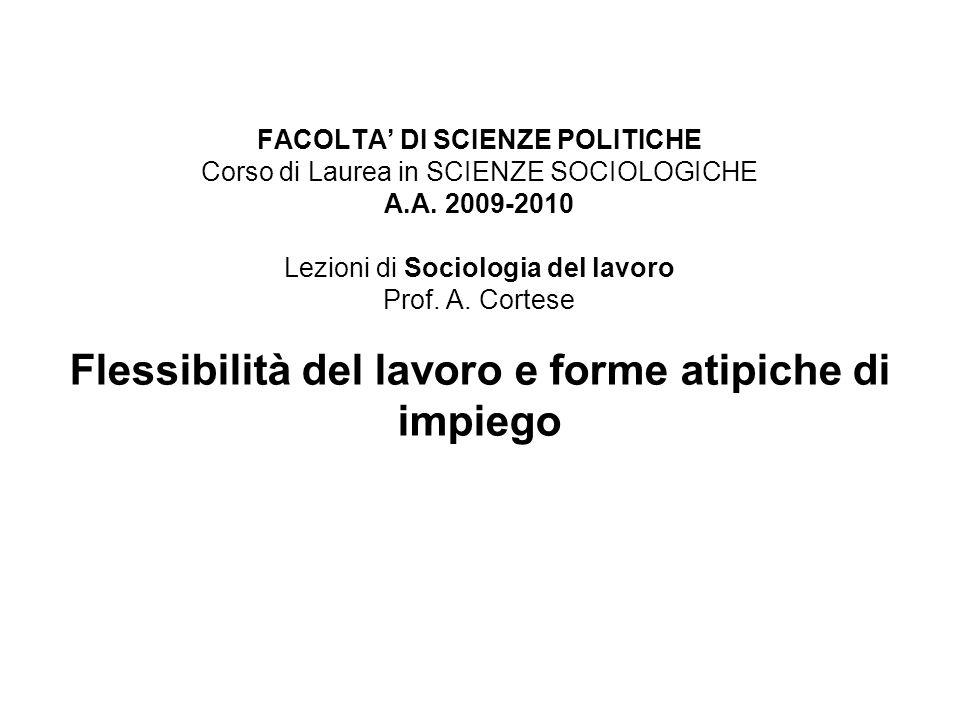 FACOLTA DI SCIENZE POLITICHE Corso di Laurea in SCIENZE SOCIOLOGICHE A.A. 2009-2010 Lezioni di Sociologia del lavoro Prof. A. Cortese Flessibilità del