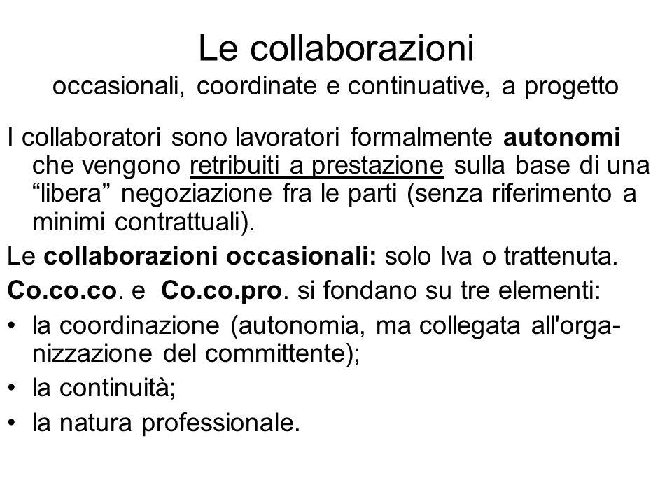 Le collaborazioni occasionali, coordinate e continuative, a progetto I collaboratori sono lavoratori formalmente autonomi che vengono retribuiti a pre