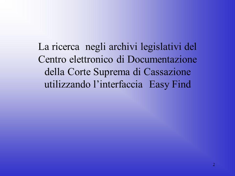 2 La ricerca negli archivi legislativi del Centro elettronico di Documentazione della Corte Suprema di Cassazione utilizzando linterfaccia Easy Find