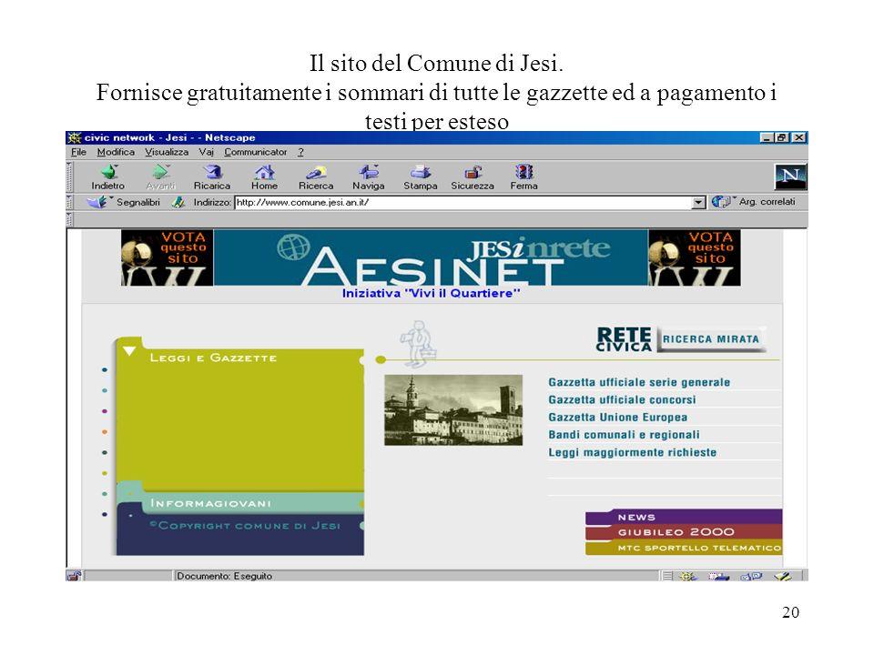 20 Il sito del Comune di Jesi. Fornisce gratuitamente i sommari di tutte le gazzette ed a pagamento i testi per esteso