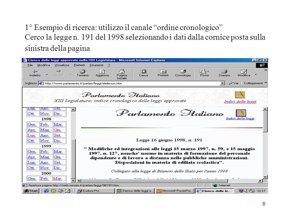 6 1° Esempio di ricerca: utilizzo il canale ordine cronologico Cerco la legge n. 191 del 1998 selezionando i dati dalla cornice posta sulla sinistra d