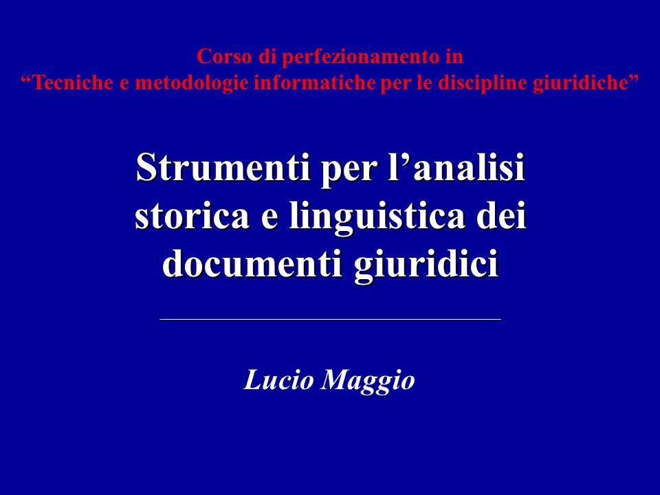 Corso di perfezionamento in Tecniche e metodologie informatiche per le discipline giuridiche Strumenti per lanalisi storica e linguistica dei document