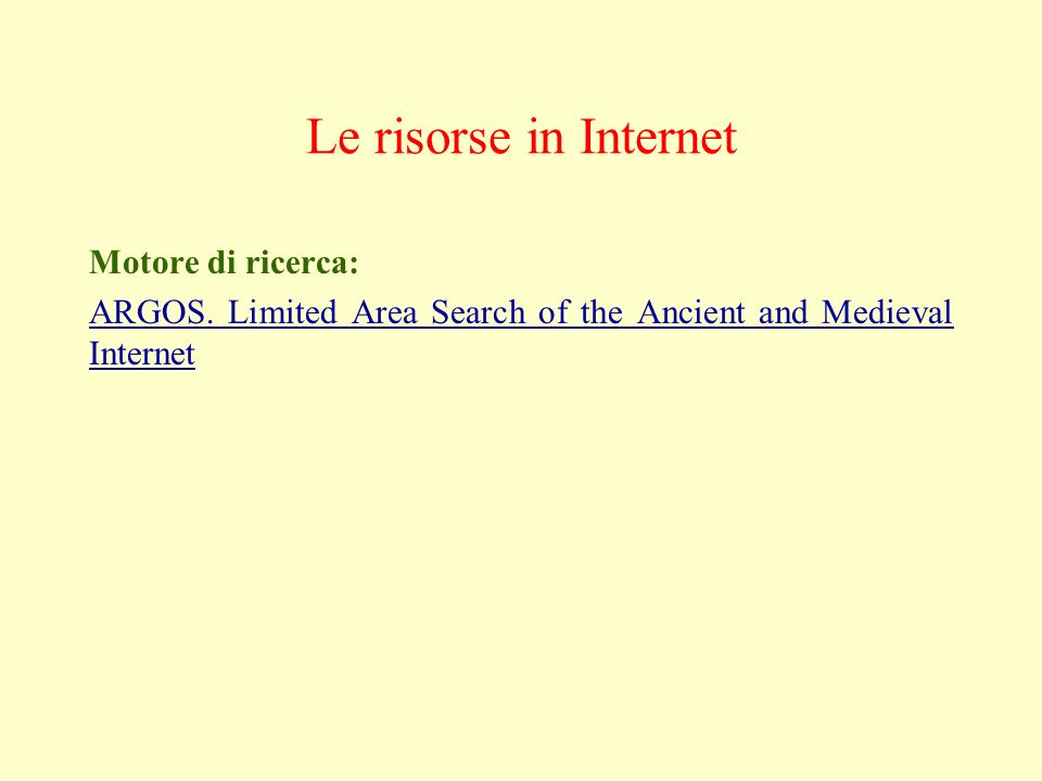 Le risorse in Internet Motore di ricerca: ARGOS. Limited Area Search of the Ancient and Medieval Internet