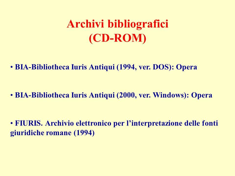 Archivi bibliografici (CD-ROM) BIA-Bibliotheca Iuris Antiqui (1994, ver. DOS): Opera BIA-Bibliotheca Iuris Antiqui (2000, ver. Windows): Opera FIURIS.
