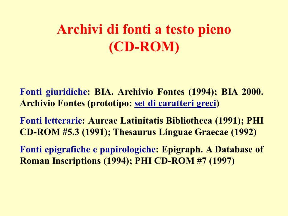 Archivi di fonti a testo pieno (CD-ROM) Fonti giuridiche: BIA. Archivio Fontes (1994); BIA 2000. Archivio Fontes (prototipo: set di caratteri greci)se
