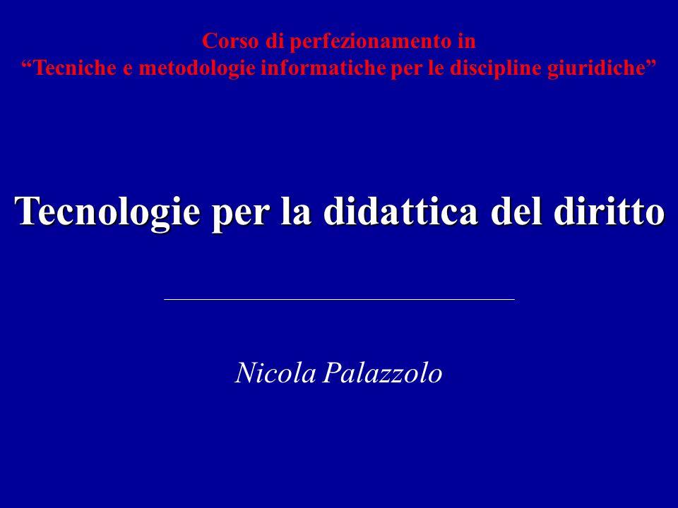 Tecnologie per la didattica del diritto Nicola Palazzolo Corso di perfezionamento in Tecniche e metodologie informatiche per le discipline giuridiche