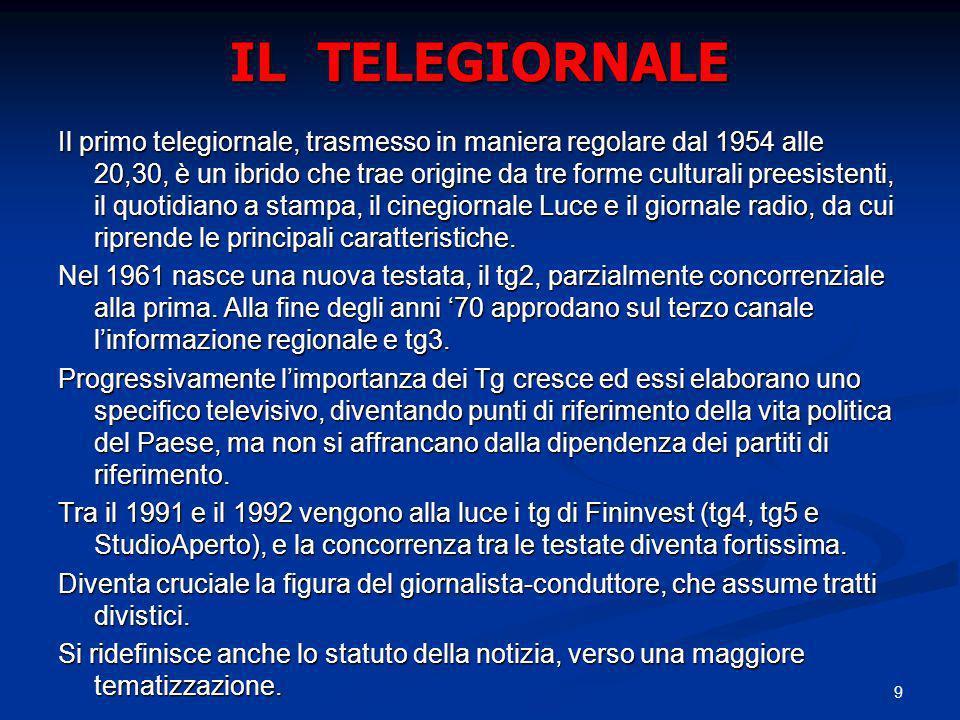 9 IL TELEGIORNALE Il primo telegiornale, trasmesso in maniera regolare dal 1954 alle 20,30, è un ibrido che trae origine da tre forme culturali preesi