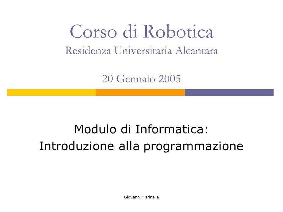 Giovanni Farinella Corso di Robotica Residenza Universitaria Alcantara 20 Gennaio 2005 Modulo di Informatica: Introduzione alla programmazione