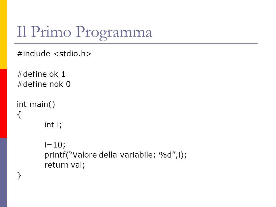 Il Primo Programma #include #define ok 1 #define nok 0 int main() { int i; i=10; printf(Valore della variabile: %d,i); return val; }