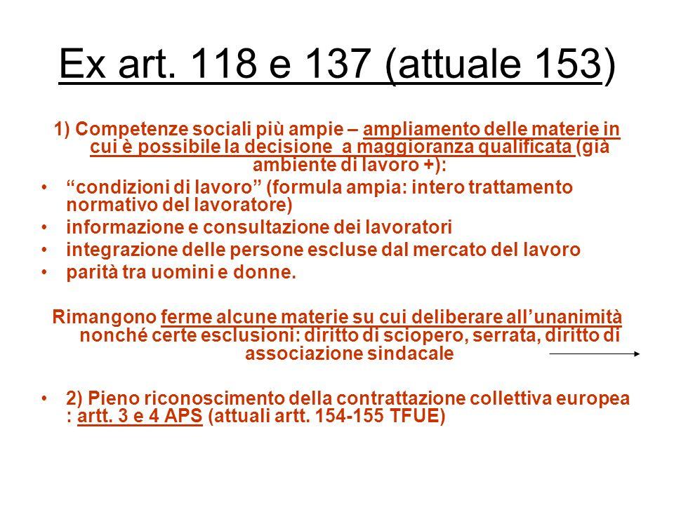 Il Trattato di Maastricht e l escamotage del Protocollo sociale LAccordo sulla Politica sociale a 11 I nnovazioni principali Riformulazione art. 117 T