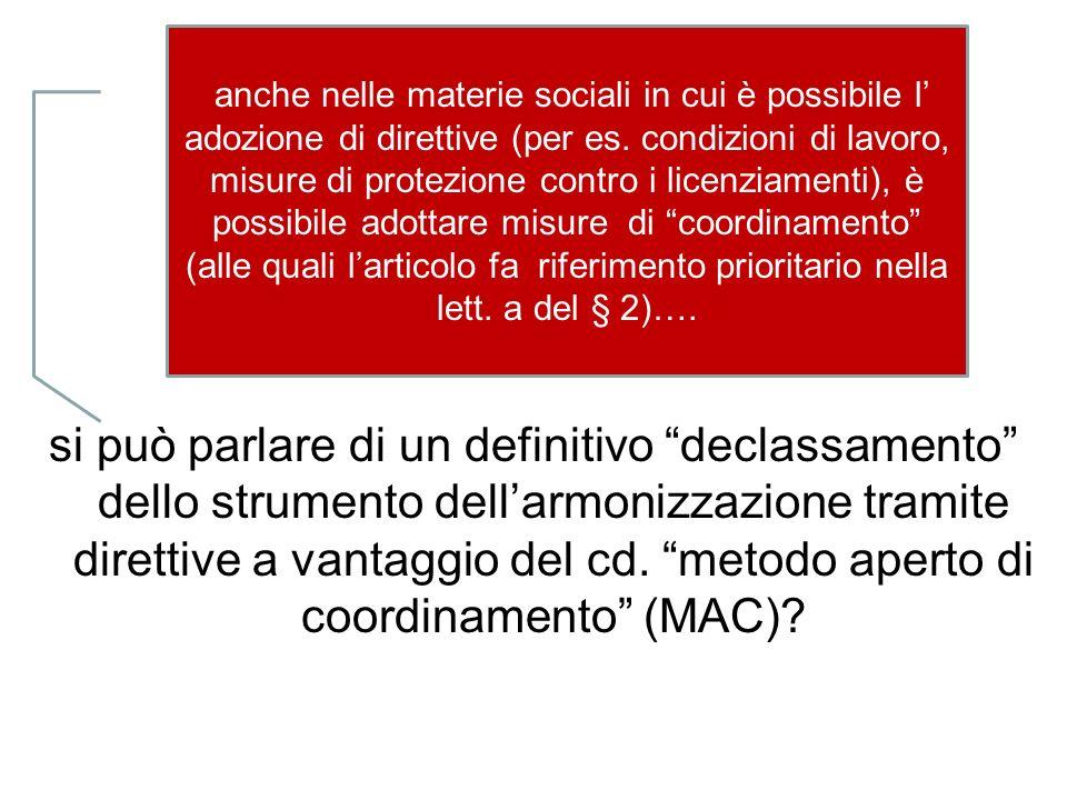Le novità del Trattato di Nizza (2000/03) Più che materie si tratta di obiettivi Perché? non è possibile adottare in queste materie direttive, ma solo