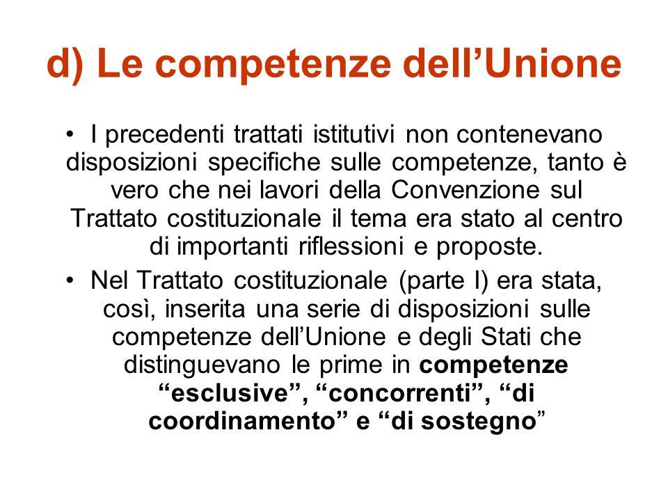 Il Trattato di Lisbona (2007/09) b) Nuova norma sugli obiettivi dellU.E. (art. 3 TUE): Si elimina il riferimento a «un regime inteso a garantire che l