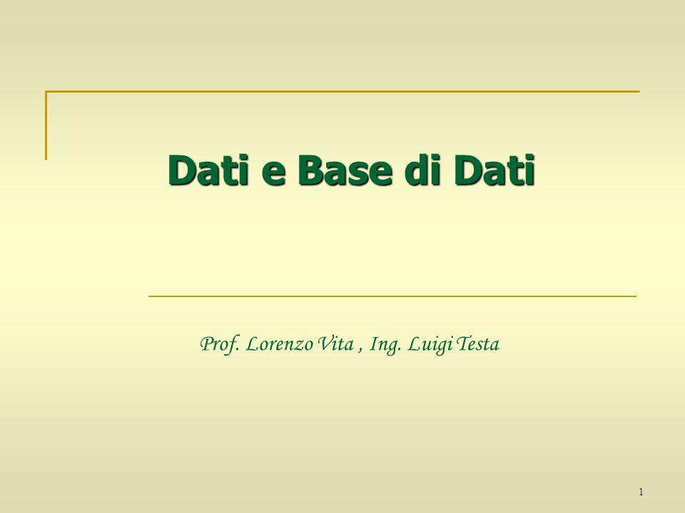 1 Dati e Base di Dati Dati e Base di Dati Prof. Lorenzo Vita, Ing. Luigi Testa