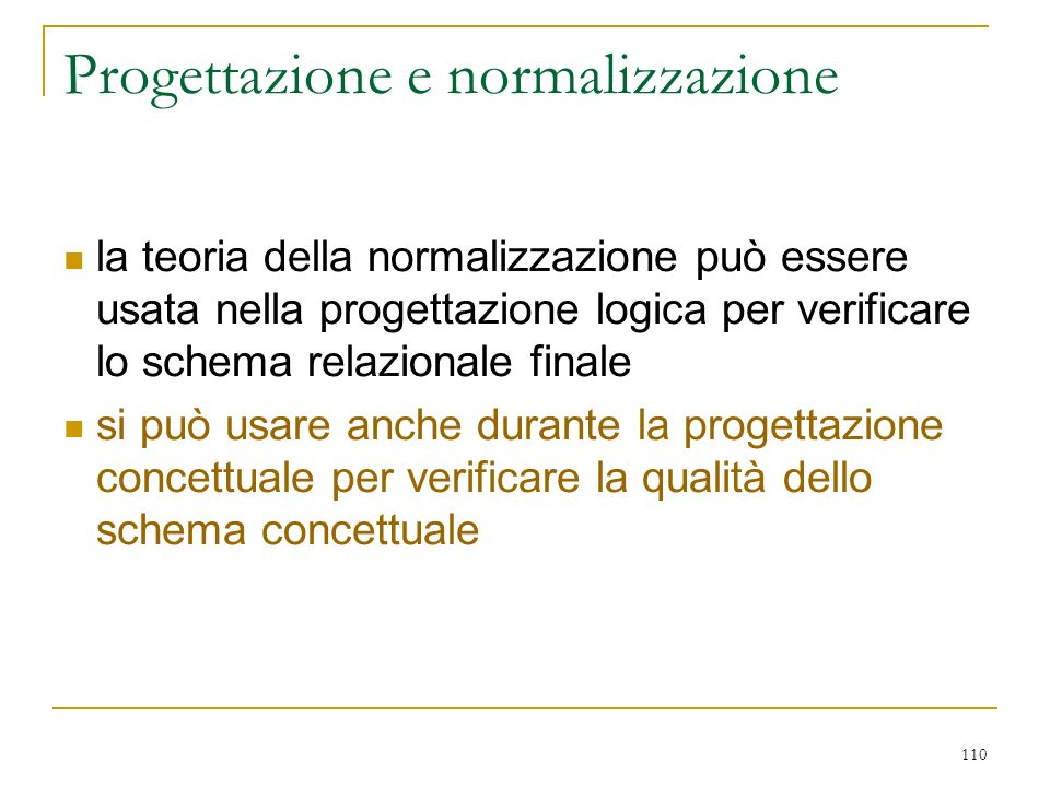 110 Progettazione e normalizzazione la teoria della normalizzazione può essere usata nella progettazione logica per verificare lo schema relazionale f