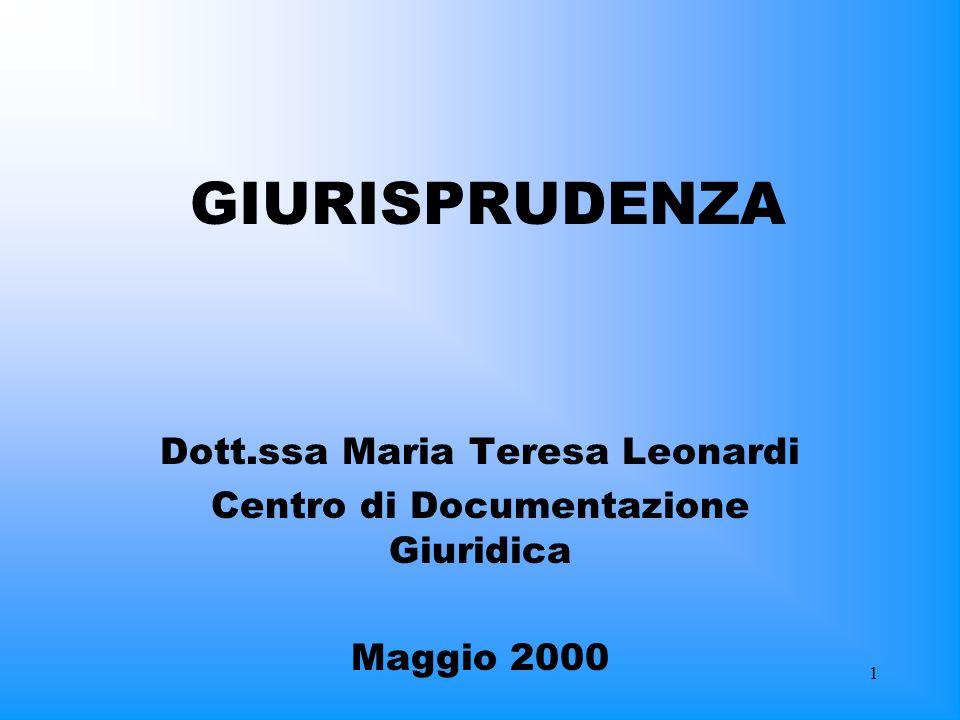1 GIURISPRUDENZA Dott.ssa Maria Teresa Leonardi Centro di Documentazione Giuridica Maggio 2000