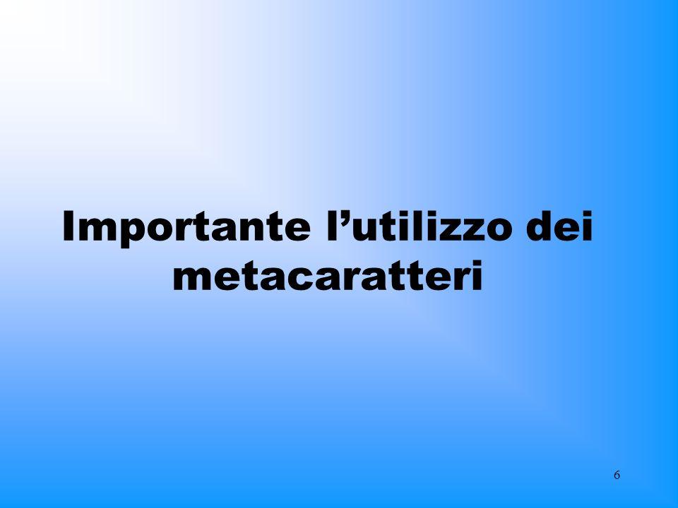6 Importante lutilizzo dei metacaratteri