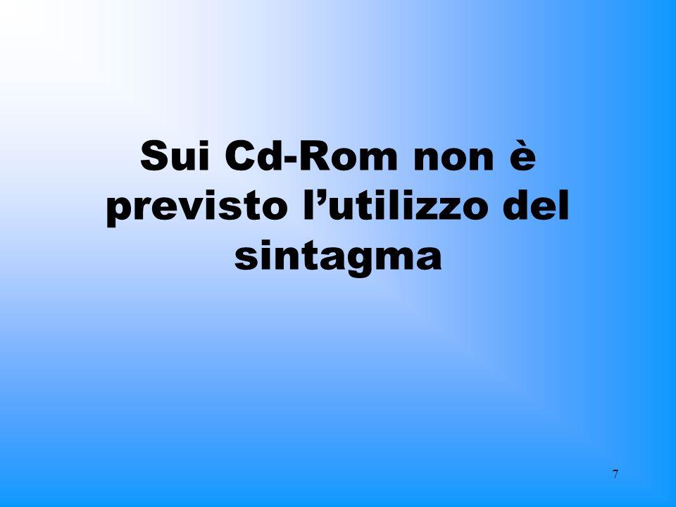 7 Sui Cd-Rom non è previsto lutilizzo del sintagma