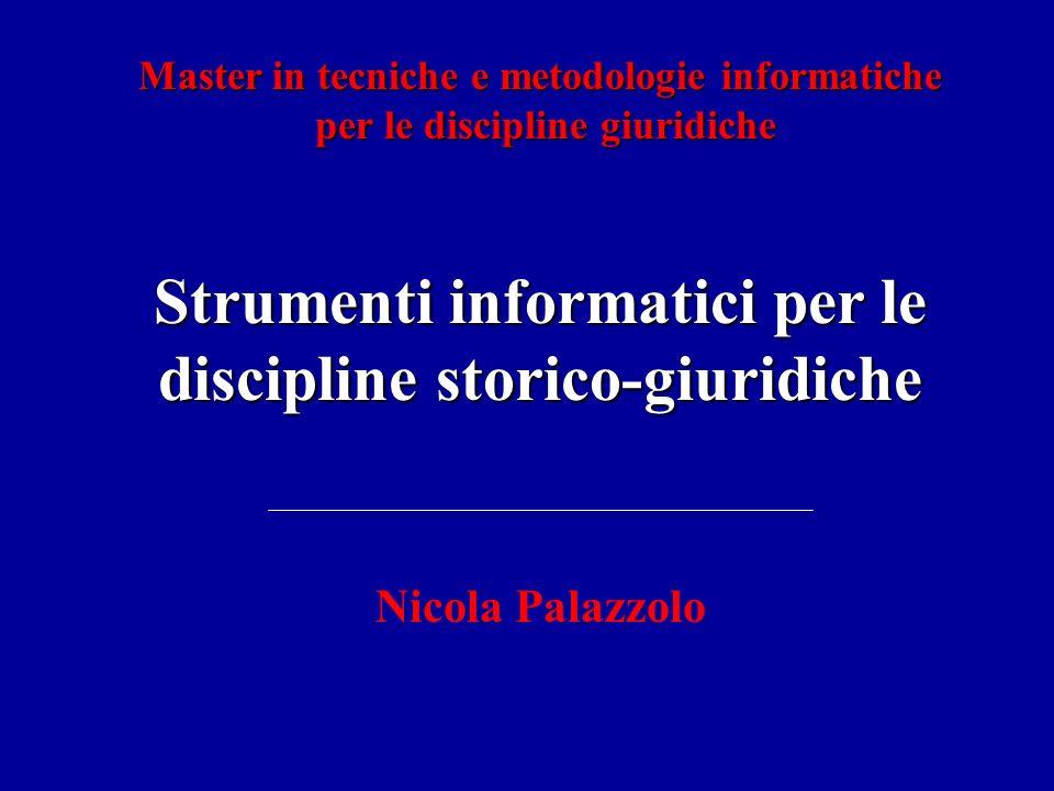 Strumenti informatici per le discipline storico-giuridiche Nicola Palazzolo Master in tecniche e metodologie informatiche per le discipline giuridiche