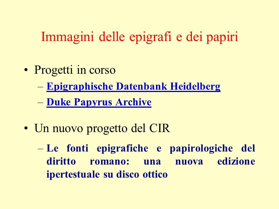 Immagini delle epigrafi e dei papiri Progetti in corso –Epigraphische Datenbank HeidelbergEpigraphische Datenbank Heidelberg –Duke Papyrus ArchiveDuke