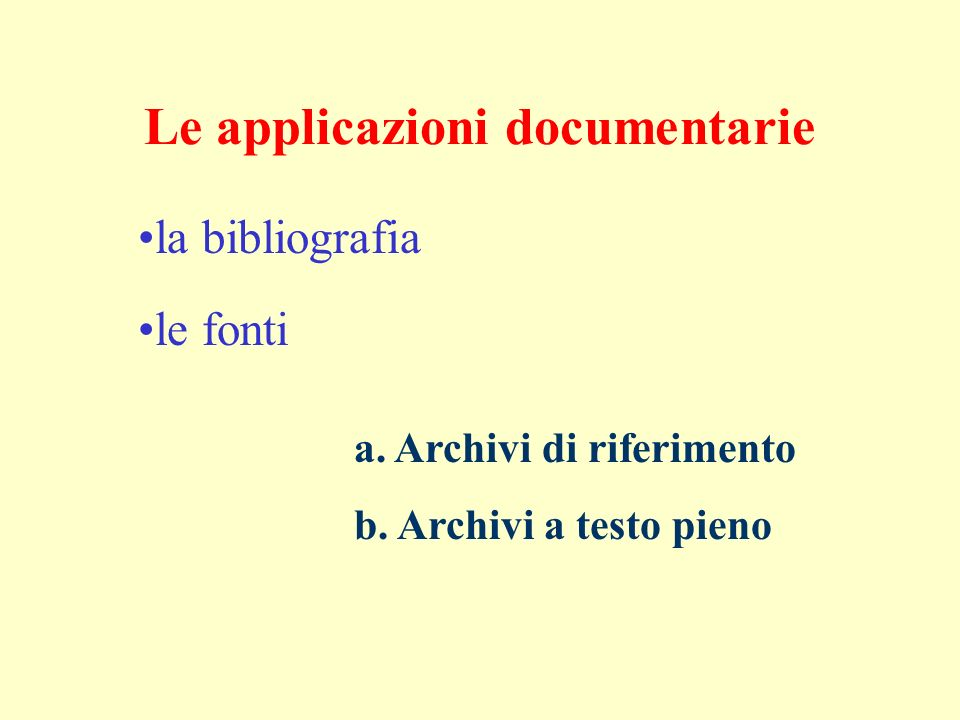 Le applicazioni documentarie la bibliografia le fonti a. Archivi di riferimento b. Archivi a testo pieno