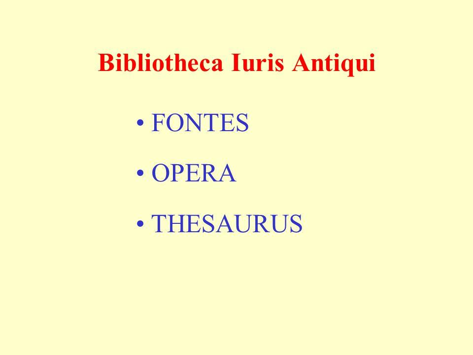 Bibliotheca Iuris Antiqui FONTES OPERA THESAURUS