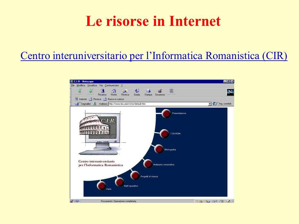 Le risorse in Internet Centro interuniversitario per lInformatica Romanistica (CIR)