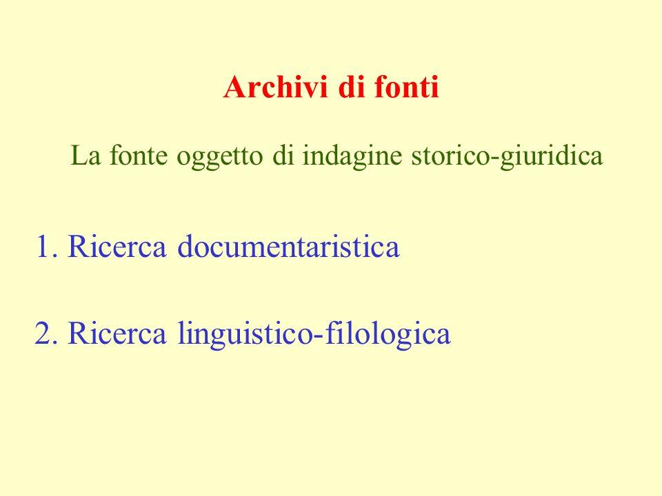 Archivi di fonti La fonte oggetto di indagine storico-giuridica 1. Ricerca documentaristica 2. Ricerca linguistico-filologica