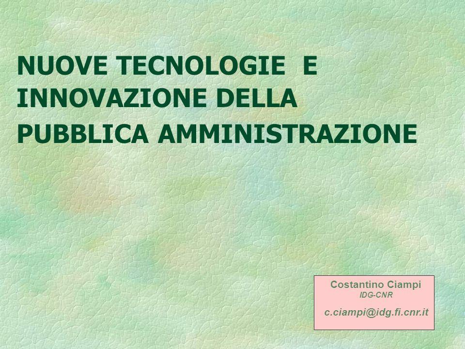 NUOVE TECNOLOGIE E INNOVAZIONE DELLA PUBBLICA AMMINISTRAZIONE Costantino Ciampi IDG-CNR c.ciampi@idg.fi.cnr.it