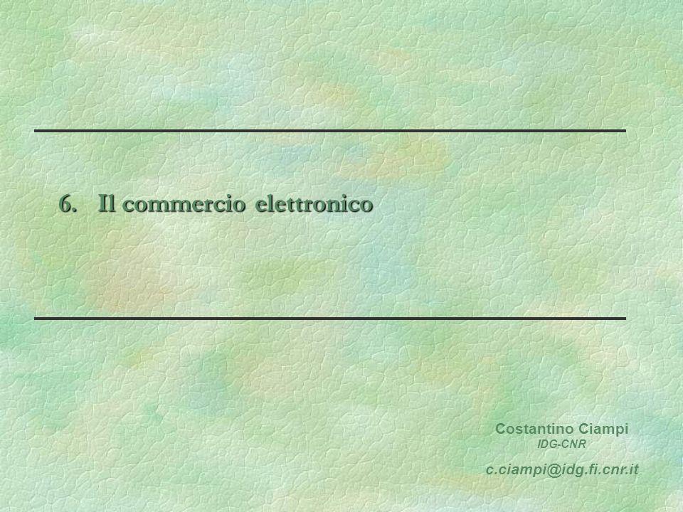 6. Il commercio elettronico Costantino Ciampi IDG-CNR c.ciampi@idg.fi.cnr.it