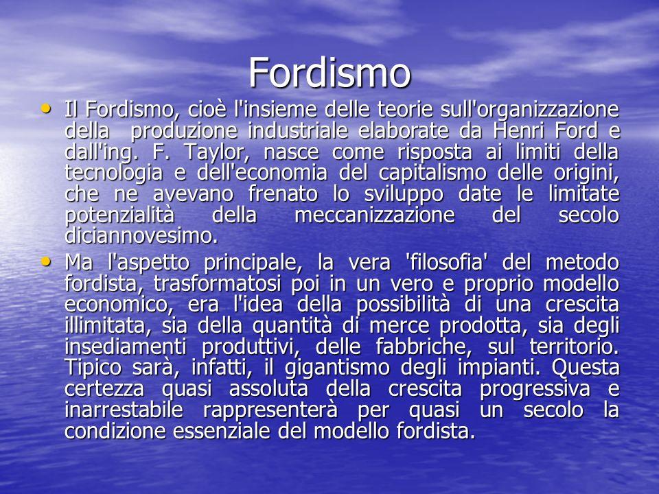 Fordismo Il Fordismo, cioè l insieme delle teorie sull organizzazione della produzione industriale elaborate da Henri Ford e dall ing.