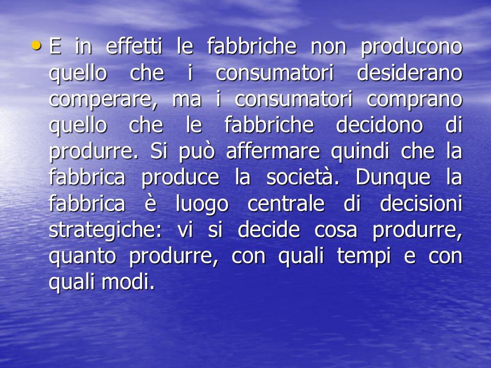 E in effetti le fabbriche non producono quello che i consumatori desiderano comperare, ma i consumatori comprano quello che le fabbriche decidono di produrre.
