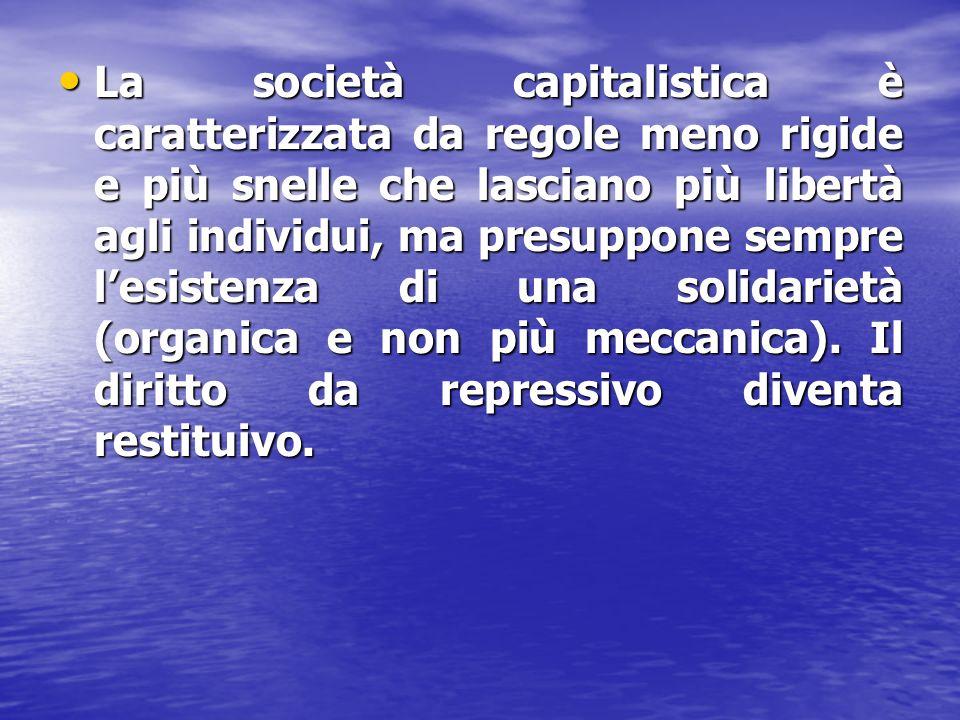 La società capitalistica è caratterizzata da regole meno rigide e più snelle che lasciano più libertà agli individui, ma presuppone sempre lesistenza di una solidarietà (organica e non più meccanica).
